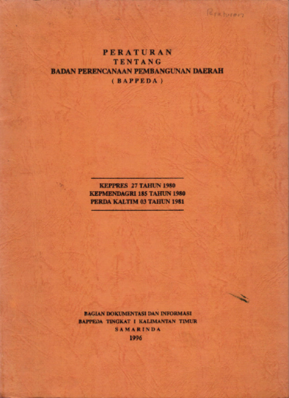 Peraturan tentang Badan Perencanaan Pembangunan Daerah (BAPPEDA) Bagian Dokumentasi dan Informasi BAPPEDA Tingkat I Kalimantan Timur Samarinda 1996